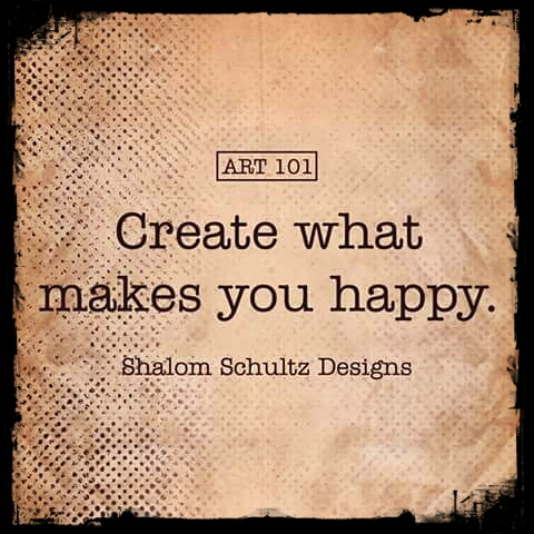 Create what makes you happy inspirational art quote by Shalom Schultz Designs. Creative motivation.